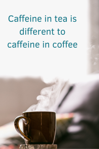 Caffeine in tea is different to caffeine in coffee