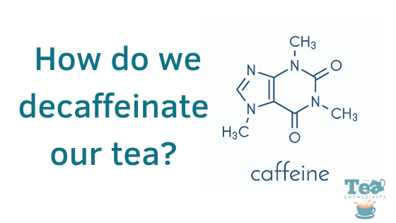 How do we decaffeinate our tea